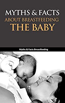Myths & Facts About Breastfeeding the Baby: Myths & Facts Breastfeeding by [Chang, Lana ]