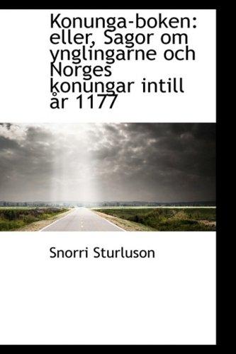 Konunga-boken: eller, Sagor om ynglingarne och Norges konungar intill år 1177