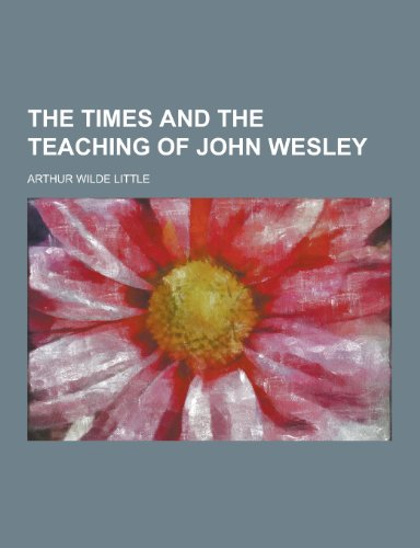 The Times and the Teaching of John Wesley