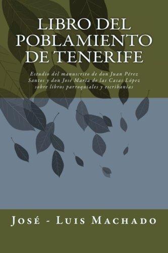 Libro del Poblamiento de Tenerife: Estudio del manuscrito de don Juan Pérez Santos y don José María de las Casas López sobre libros parroquiales y escribanías: Volume 2 (Tomo I)