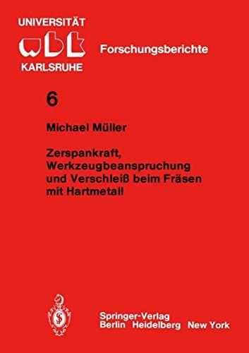 Zerspankraft, Werkzeugbeanspruchung und Verschleiß beim Fräsen mit Hartmetall (WBK-Forschungsberichte aus dem Institut für Werkzeugmaschinen und Betriebstechnik der Universität Karlsruhe, Band 6)
