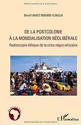 De la postcolonie a la mondialisation neoliberale radioscopie éthique de la crise negro africaine de Benoît Awazi Mbambi Kungua (13 mai 2011) Broché