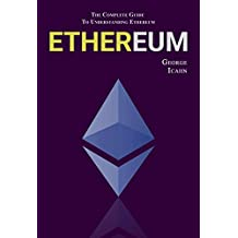 ETHEREUM: The Complete Guide To Understanding Ethereum (English Edition)