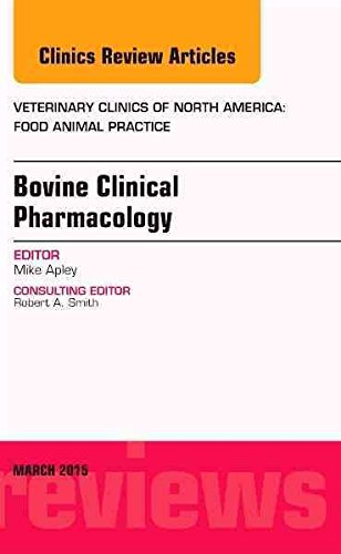 [(Bovine Clinical Pharmacology, an Issue of Veterinary Clinics of North America: Food Animal Practice)] [By (author) Michael D. Apley] published on (March, 2015)