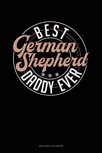 Best German Shepherd Daddy Ever: Mileage Log Book -