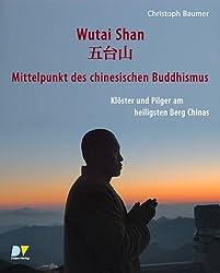 Wutai Shan - Mittelpunkt des chinesischen Buddhismus: Klöster und Pilger am heiligsten Berg Chinas