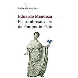 El asombroso viaje de Pomponio Flato (Spanish Edition) by Eduardo Mendoza Garrriga (2008-06-01) Finalista Premio Mandarache 2009