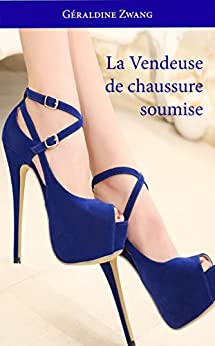 La vendeuse de chaussures soumise (Les érotiques de Géraldine Zwang t. 19) par [Zwang, Géraldine]