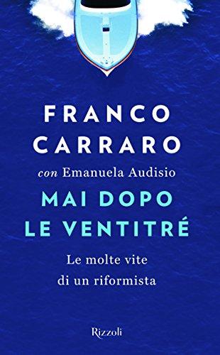 Mai dopo le ventitré. Le molte vite di un riformista (Saggi italiani) por Franco Carraro