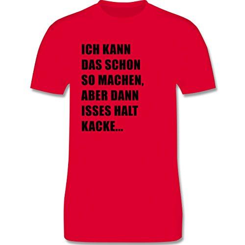 Statement Shirts - Ich kann das schon so machen, aber dann isses halt kacke - Herren Premium T-Shirt Rot