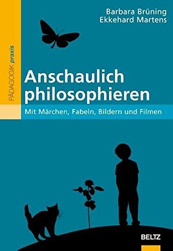 Anschaulich philosophieren: Mit Märchen, Fabeln, Bildern und Filmen (Philosophie und Ethik unterrichten)
