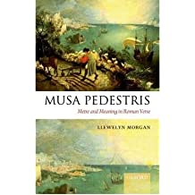 [(Musa Pedestris: Metre and Meaning in Roman Verse)] [Author: Llewelyn Morgan] published on (February, 2011)