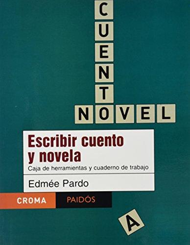Escribir Cuento Y Novela/ Writing Stories And Novels: Caja De Herramientas Y Cuaderno De Trabajo (Croma) por Edmee Pardo