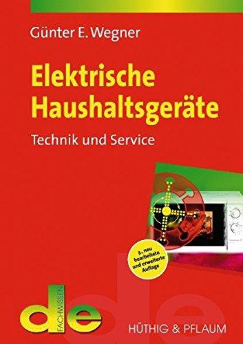 Elektrische Haushaltsgeräte: Technik und Service (de-Fachwissen) (Reparatur Haushaltsgeräte)
