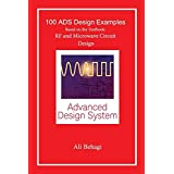 100 ADS Design Examples: Based on the Textbook: RF and Microwave Circuit Design