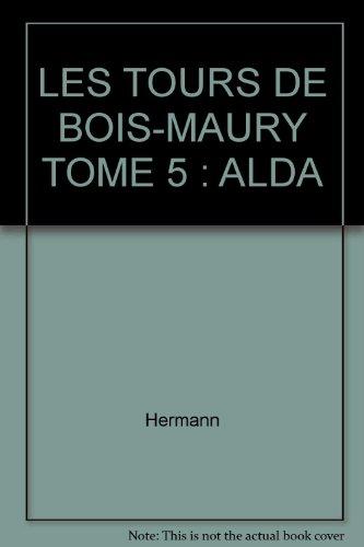 LES TOURS DE BOIS-MAURY TOME 5 : ALDA