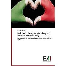 Italcheck: la tutela del disegno tecnico made in Italy: Le strategie di tutela dell'autenticità del made in Italy