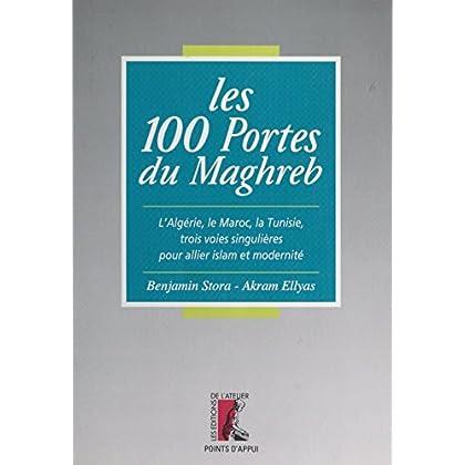 Les 100 portes du Maghreb : l'Algérie, le Maroc, la Tunisie, trois voies singulières pour allier islam et modernité (Points d'appui)