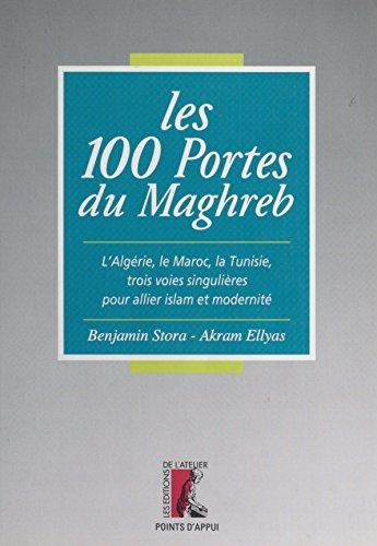 Les 100 portes du Maghreb : l'Algérie, le Maroc, la Tunisie, trois voies singulières pour allier islam et modernité (Points d'appui) par Éditions de l'Atelier (réédition numérique FeniXX)