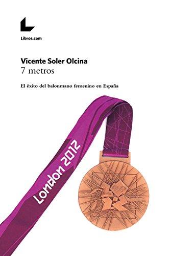 7 metros: El éxito del balonmano femenino en España por Vicente Soler Olcina
