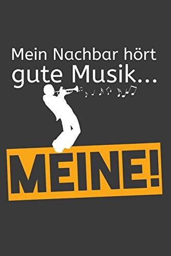 Mein Nachbar hört gute Musik... Meine!: Trompete Liniertes DinA 5 Notizbuch für Musikerinnen und Musiker Musik Notizheft