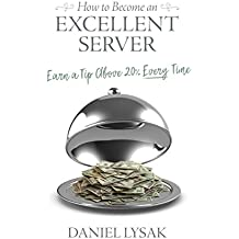 How to Become an Excellent Server: Earn a Tip Above 20% Every Time (English Edition)