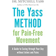 The Yass Method For Pain-Free Movement: A Guide to Easing through Your Day without Aches and Pains