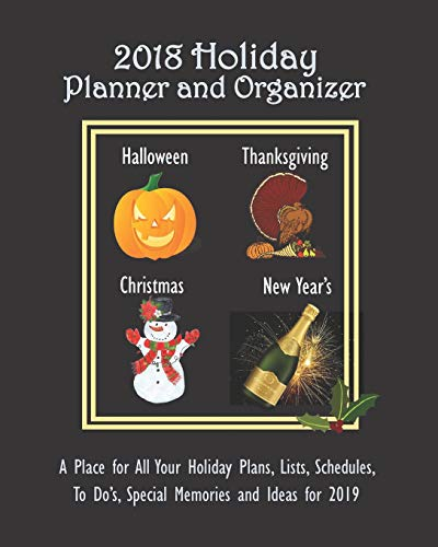 2018 Holiday Planner and Organizer: A Place for All Your Holiday Plans, Lists, Schedules, To Do's, Special Memories and Ideas for 2019 (Spiele Years New Eve)