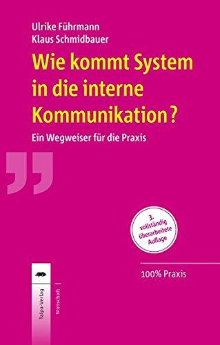 Wie kommt System in die interne Kommunikation?: Ein Wegweiser für die Praxis