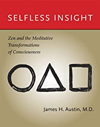 Selfless Insight: Zen and the Meditative Transformations of Consciousness