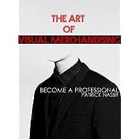 THE ART OF VISUAL MERCHANDISING: ADVANCED VISUAL MERCHANDISING BOOK