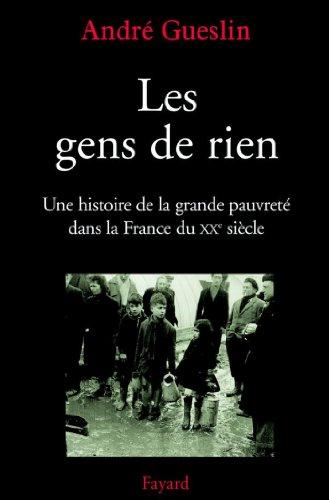 Les gens de rien : Une histoire de la grande pauvreté dans la France du XXe siècle
