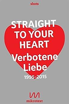 Straight to your heart: Verbotene Liebe. 1995-2015 von [Mesch , Stefan, Richter, Nikola]