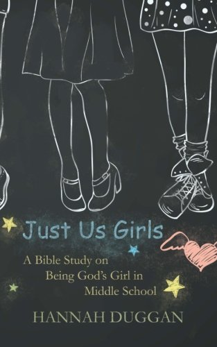 Just Us Girls: A Bible Study on Being God's Girl in Middle School: Volume 1