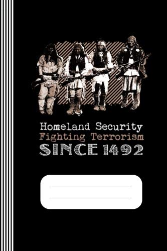 Homeland Security - Fighting Terrorism Since 1492 -: Native American  Warriors Funny Sarcastic History Irony Humor Composition Notebook, College  Ruled