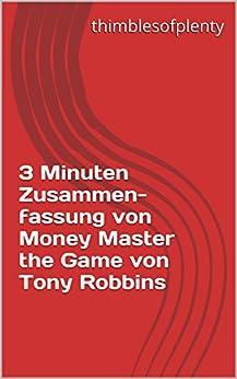 3 Minuten Zusammenfassung von Money Master the Game von Tony Robbins (thimblesofplenty 3 Minute Business Book Summary 1)