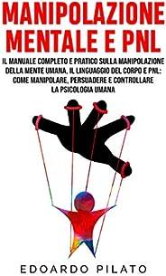 Manipolazione Mentale E PNL: Il Manuale Completo e Pratico Sulla Manipolazione Della Mente Umana, Il Linguaggi
