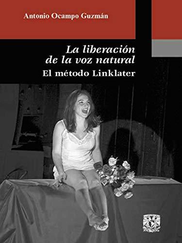 La liberación de la voz natural: El método Linklater por Antonio Ocampo Guzmán