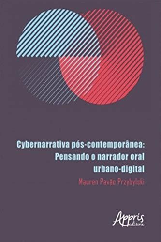Cybernarrativa Pós-Contemporânea: Pensando o Narrador Oral Urbano-Digital (Portuguese Edition)