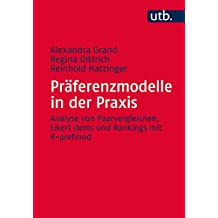 Präferenzmodelle in der Praxis: Analyse von Paarvergleichen, Likert Items und Rankings mit R-prefmod