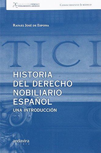 Historia Del Derecho Nobiliario Español. Una Introduccion (Colección Ciencia y Pensamiento Jurídico - Estudios y análisis jurídicos) por Rafael José de Espona Rodríguez