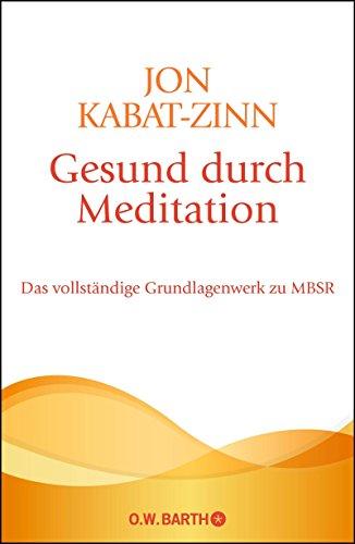 Gesund durch Meditation: Das vollständige Grundlagenwerk zu MBSR -