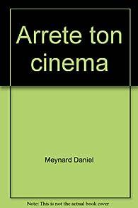 Arrête ton cinéma ! par Daniel Meynard