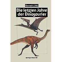 Die letzten Jahre der Dinosaurier: Meteoriteneinschlag, Massensterben und die Folgen für die Evolutionstheorie
