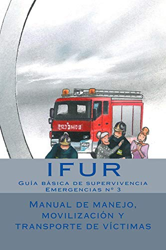Manual de manejo, movilizacion y transporte de victimas: Guia basica de supervivencia (Emergencias nº 3) por Investigacion en Urgencias