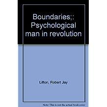 Boundaries;: Psychological man in revolution by Robert Jay Lifton (1970-08-01)