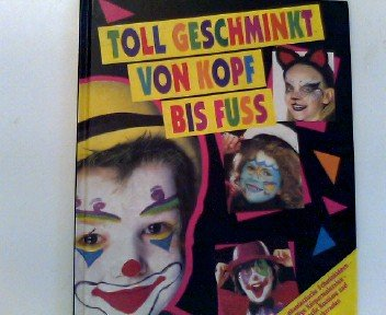 Toll geschminkt von Kopf bis Fuss (Viele phantastische Schminkideen, pfiffige Körpermalereien, originelle Kostüme und (Kopf Des Kostüms)