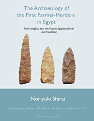 The Archaeology of the First Farmer-Herders in Egypt: New insights into the Fayum Epipalaeolithic and Neolithic (Archaeological Studies Leiden University) by Noriyuki Shirai (2010-03-17)