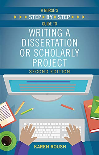 A Nurse's Step By-Step Guide to Writing a Dissertation or Scholarly Project, Second Edition por Karen Roush