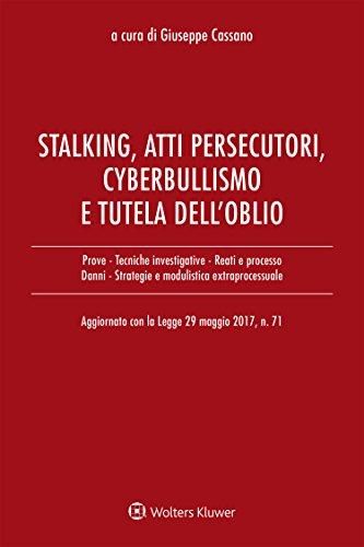 Stalking, atti persecutori, cyberbullismo e diritto all'oblio